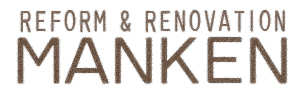 REFORM and RENOVATION:MANKEN